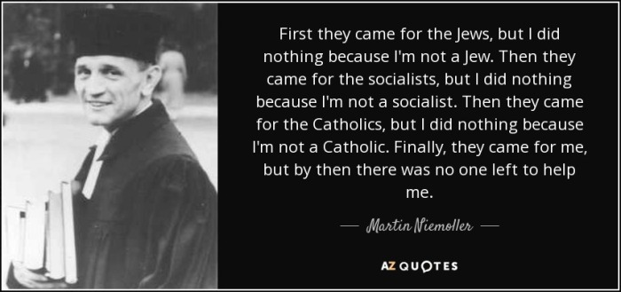quote-first-they-came-for-the-jews-but-i-did-nothing-because-i-m-not-a-jew-then-they-came-martin-niemoller-54-47-15.jpg